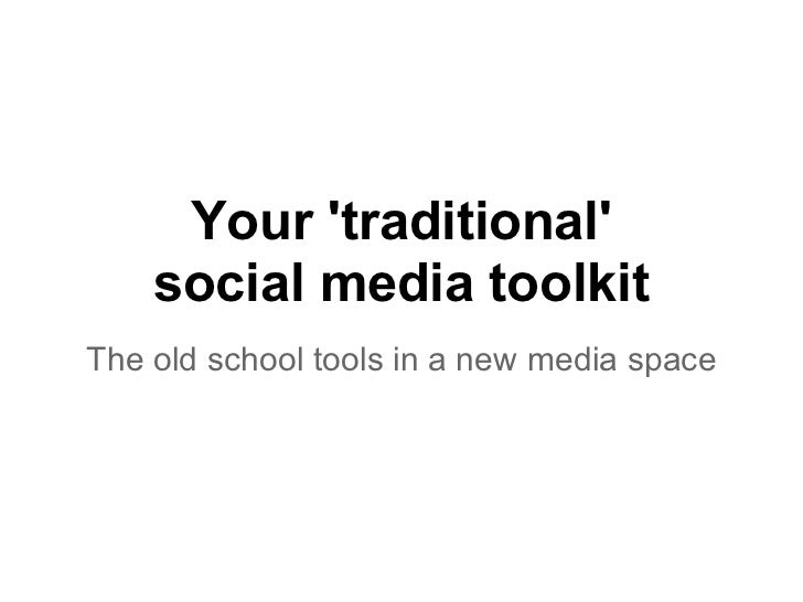 Your traditional    social media toolkitThe old school tools in a new media space