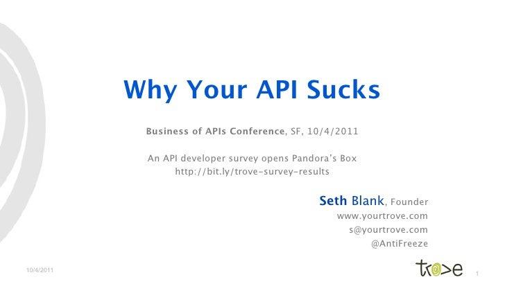 Why Your API Sucks             Business of APIs Conference, SF, 10/4/2011             An API developer survey opens Pandor...