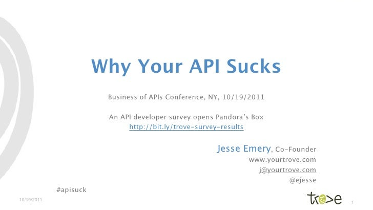 Why Your API Sucks                         Business of APIs Conference, NY, 10/19/2011                         An API deve...