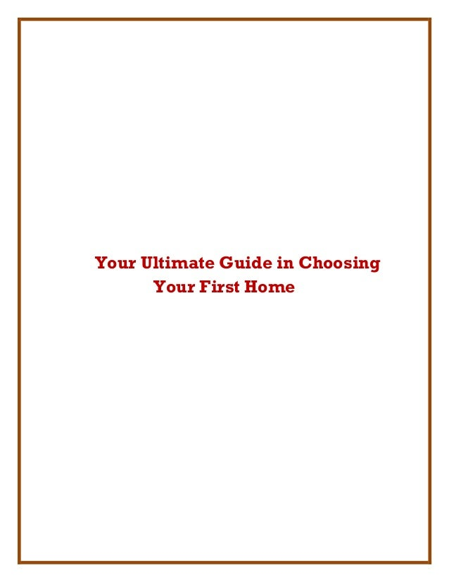 Your Ultimate Guide in Choosing      Your First Home