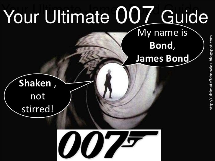 Your Ultimate James Bond GuideYour Ultimate 007 Guide                    My name is                                 http:/...