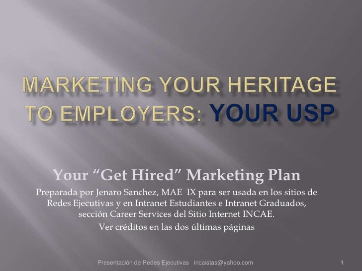 "Marketing your Heritage to Employers: Your USP <br />Your ""Get Hired"" Marketing Plan<br />Preparada por Jenaro Sanchez, MA..."