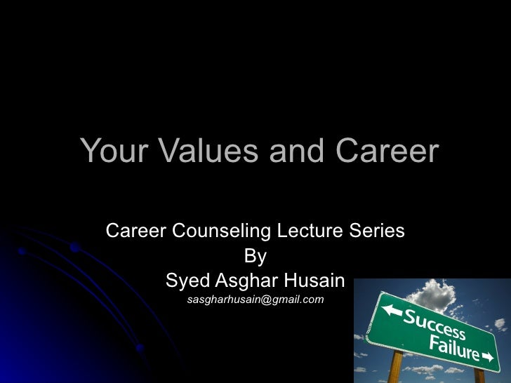 Your Values and Career Career Counseling Lecture Series By Syed Asghar Husain [email_address]