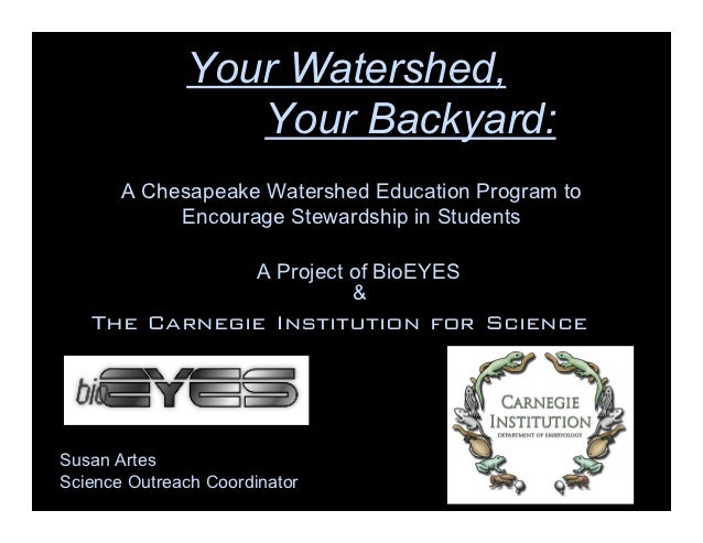 Your Watershed,                 Your Backyard:       A Chesapeake Watershed Education Program to            Encourage Stew...