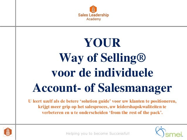 Helping you to become Successful! YOUR Way of Selling® voor de individuele Account- of Salesmanager U leert uzelf als de b...