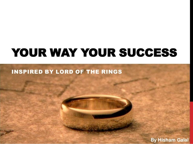 YOUR WAY YOUR SUCCESS INSPIRED BY LORD OF THE RINGS  By Hisham Galal