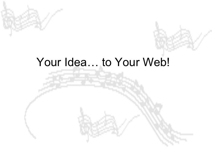 Your Idea… to Your Web!