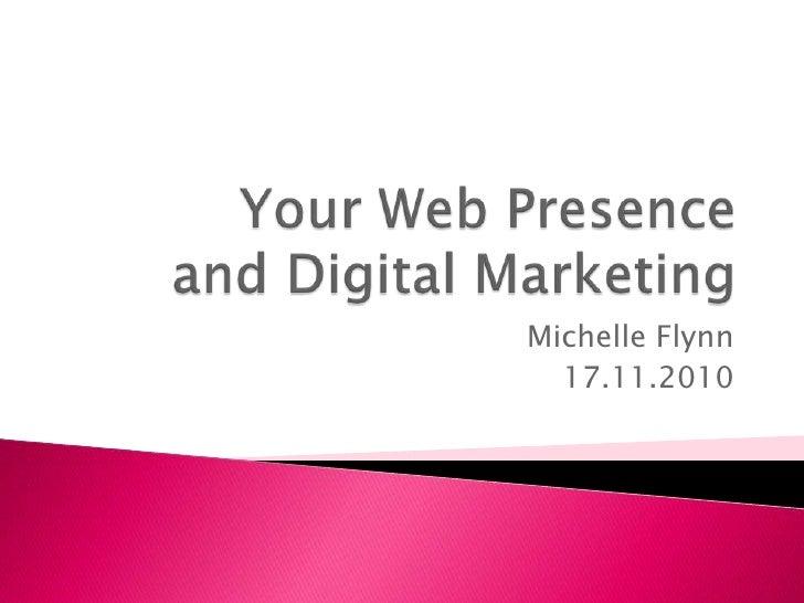 Your Web Presence and Digital Marketing<br />Michelle Flynn<br />17.11.2010<br />
