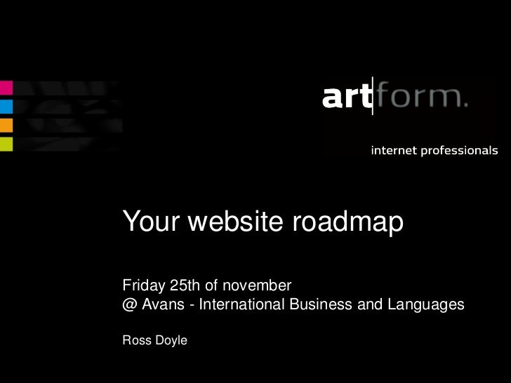 Your website roadmapFriday 25th of november@ Avans - International Business and LanguagesRoss Doyle