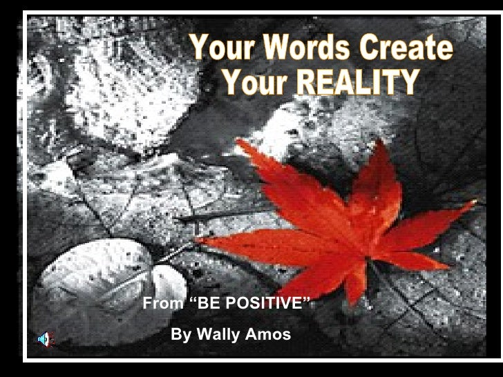 """From """"BE POSITIVE""""   By Wally Amos"""