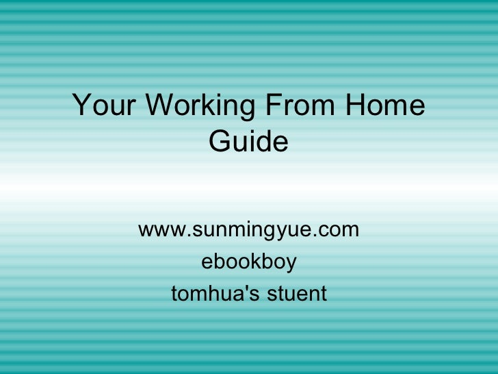 Your Working From Home Guide www.sunmingyue.com ebookboy tomhua's stuent