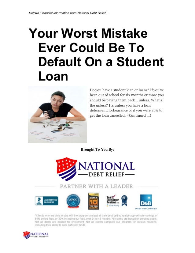 Helpful Financial Information from National Debt Relief … Your Worst Mistake Ever Could Be To Default On a Student Loan Do...
