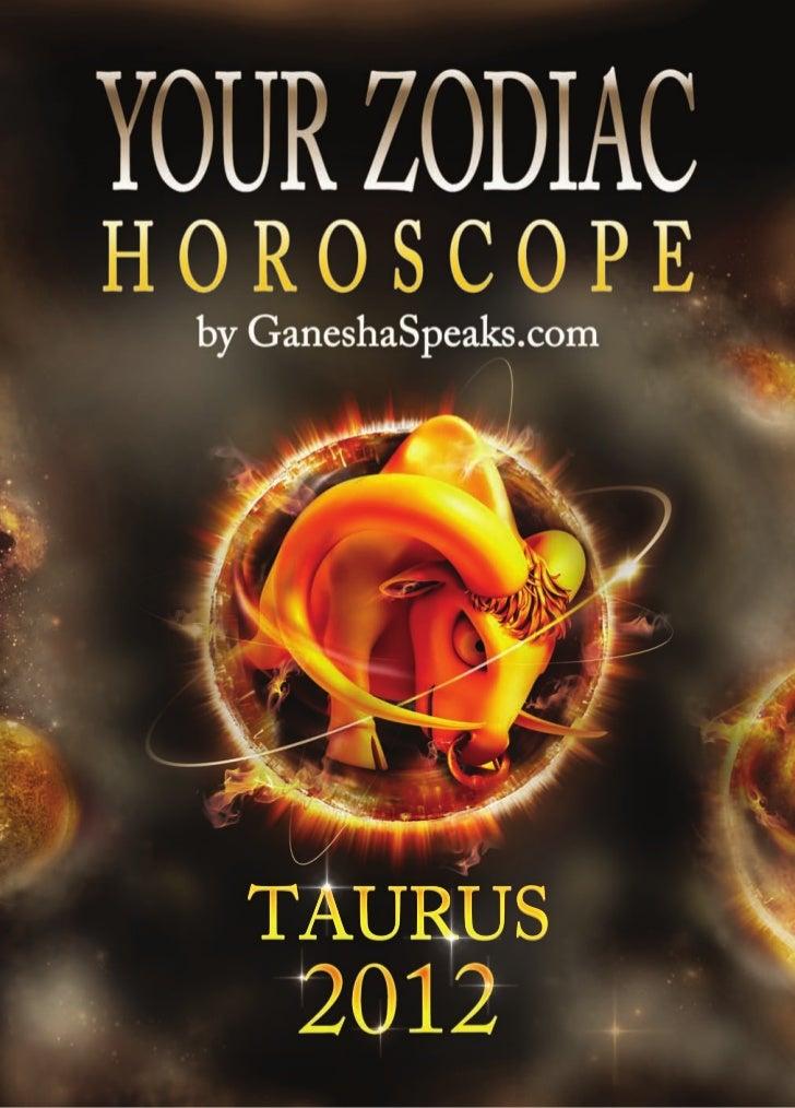 Your zodiac horoscope by ganehsa speaks com taurus 2012
