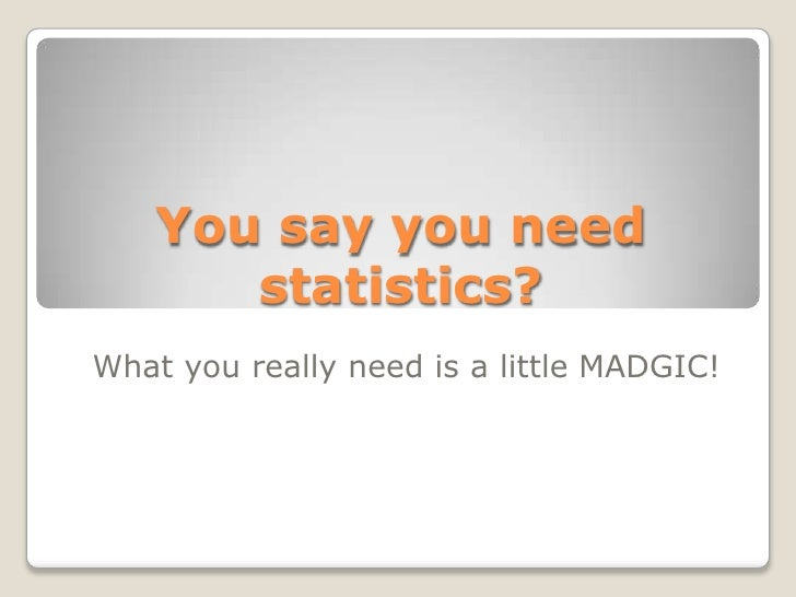 You say you need statistics?<br />What you really need is a little MADGIC!<br />