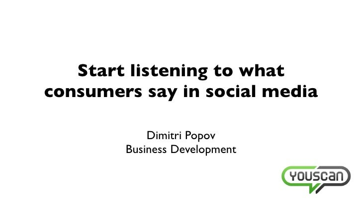 Start listening to what consumers say in social media              Dimitri Popov         Business Development