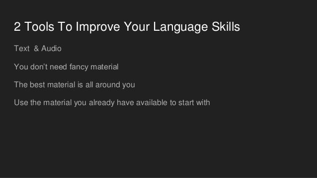 2 Tools To Improve Your Language Skills Text & Audio You don't need fancy material The best material is all around you Use...