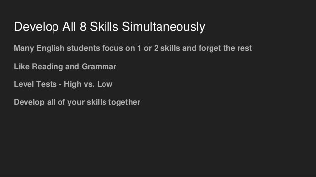 Develop All 8 Skills Simultaneously Many English students focus on 1 or 2 skills and forget the rest Like Reading and Gram...
