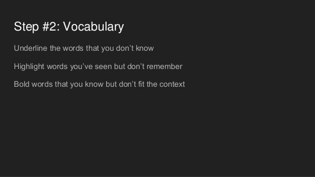 Step #2: Vocabulary Underline the words that you don't know Highlight words you've seen but don't remember Bold words that...