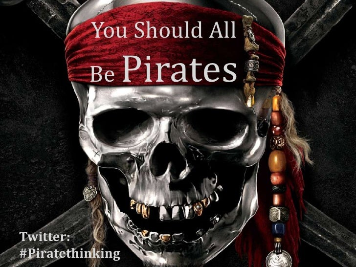 You Should All          Be      PiratesTwitter:#Piratethinking