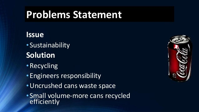 the problem statement of recycling Solid waste disposal - a burning problem to be resolved to save environment: a introduction recycling the practice of recycling solid waste is an ancient one metal implements were melted down and recast in prehistoric times.