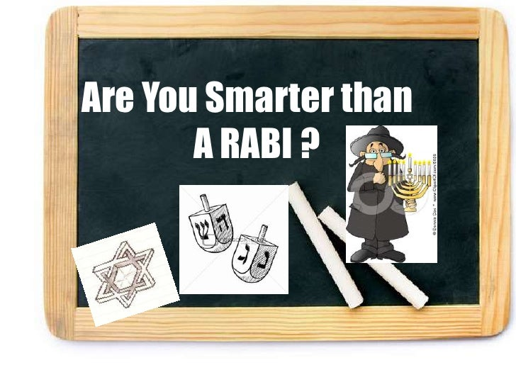 Are You Smarter than.        A RABI ? .