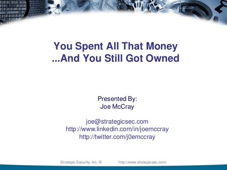 You Spent All That Money ...And You Still Got Owned<br />Presented By: <br />Joe McCray<br />joe@strategicsec.com<br />htt...