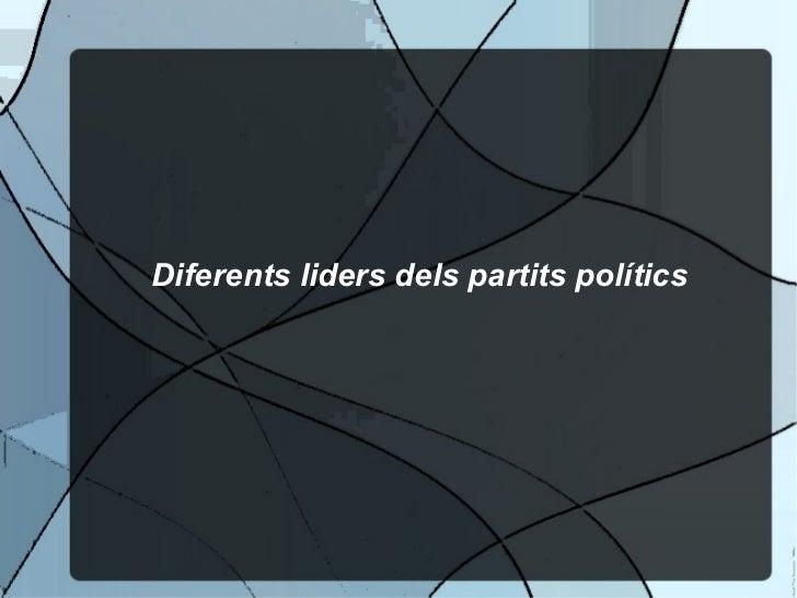Diferents liders dels partits polítics
