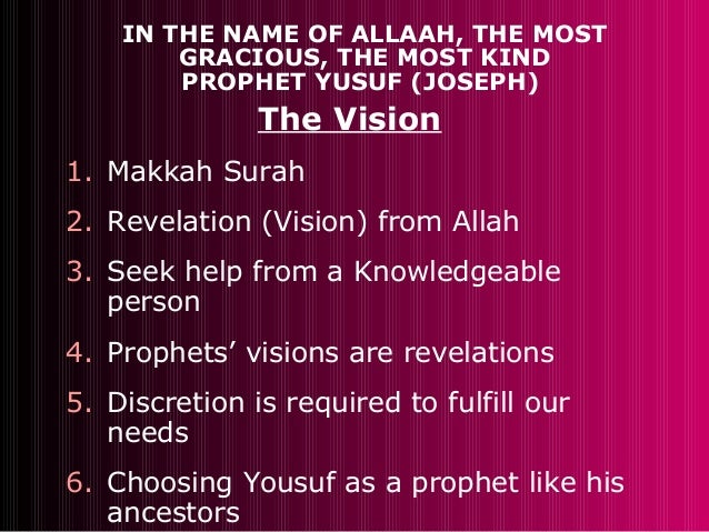 IN THE NAME OF ALLAAH, THE MOSTGRACIOUS, THE MOST KINDPROPHET YUSUF (JOSEPH)The Vision1. Makkah Surah2. Revelation (Vision...
