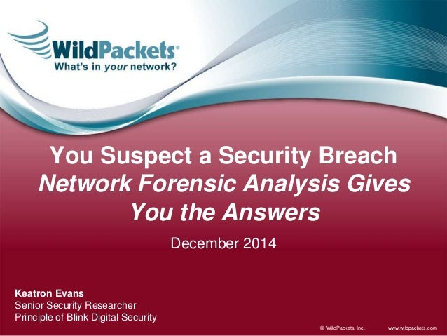 www.wildpackets.com© WildPackets, Inc. You Suspect a Security Breach Network Forensic Analysis Gives You the Answers Decem...
