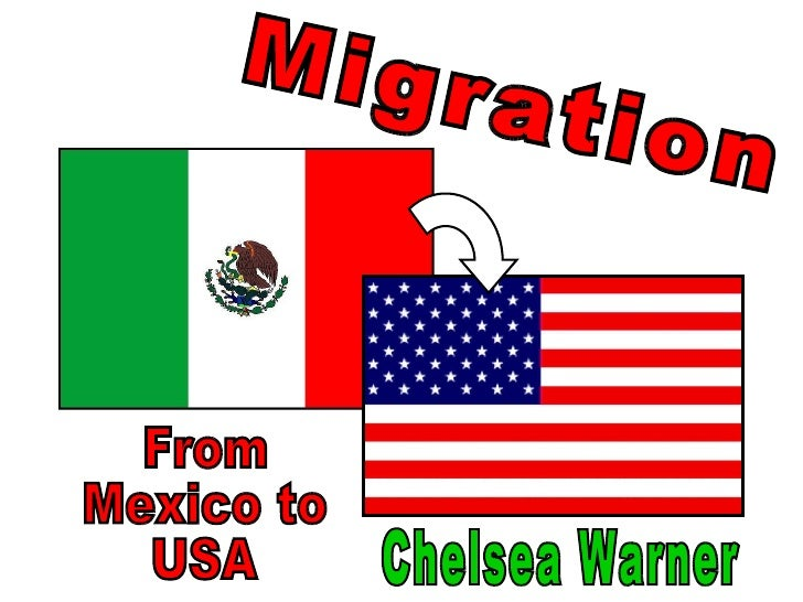 Migration From  Mexico to USA Chelsea Warner