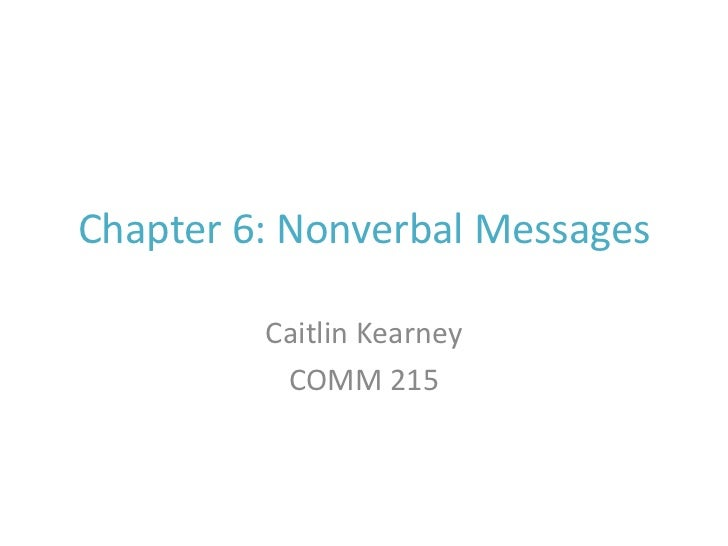 Chapter 6: Nonverbal Messages<br />Caitlin Kearney<br />COMM 215<br />