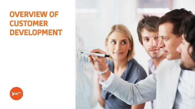 OVERVIEW OF CUSTOMER DEVELOPMENT