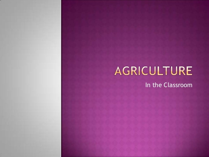 Agriculture<br />In the Classroom<br />