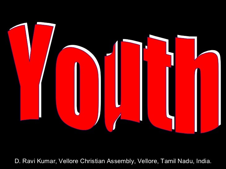 Youth D. Ravi Kumar, Vellore Christian Assembly, Vellore, Tamil Nadu, India.