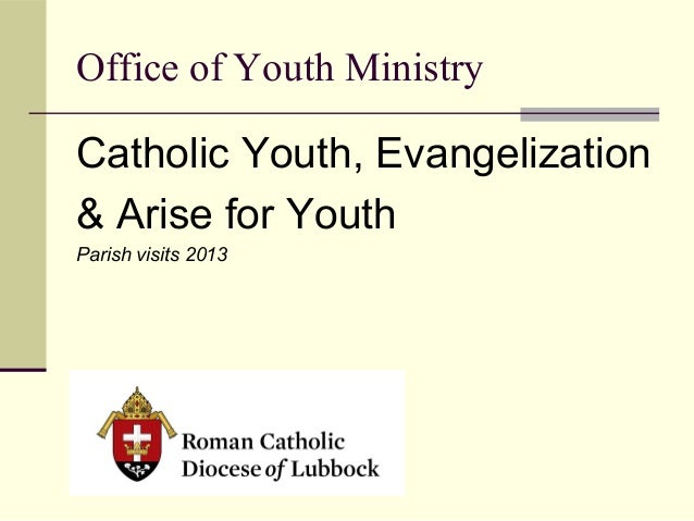 Office of Youth Ministry Catholic Youth, Evangelization & Arise for Youth Parish visits 2013
