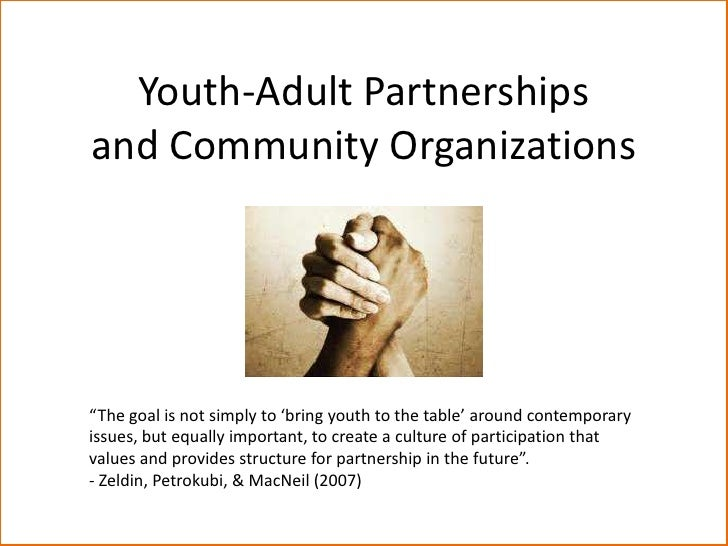 """Youth-Adult Partnershipsand Community Organizations""""The goal is not simply to 'bring youth to the table' around contempora..."""