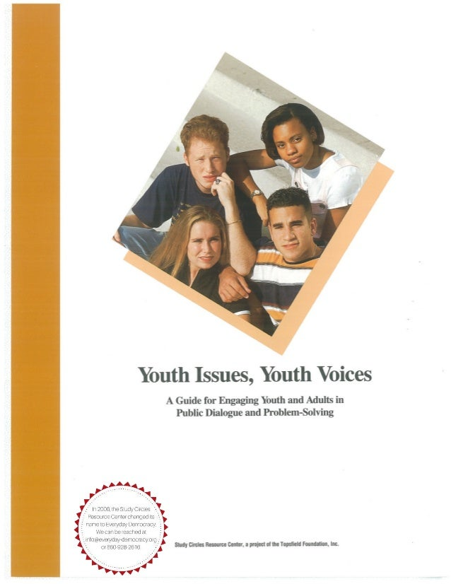 Youth Issues, Youth Voices: A Guide for Engaging Youth and Adults in Public Dialogue and Problem Solving