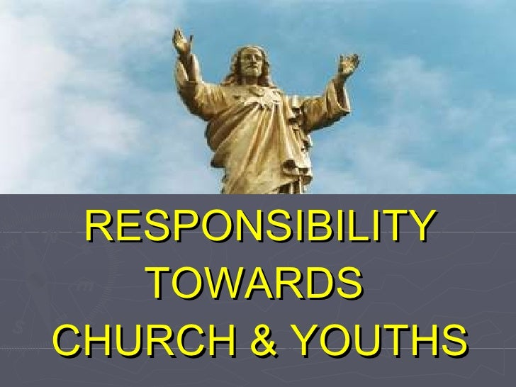 YOUTH LEADERS RESPONSIBILITY TOWARDS  CHURCH & YOUTHS