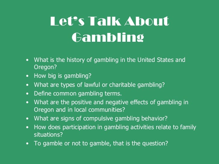 Let's Talk About Gambling   <ul><li>What is the history of gambling in the United States and Oregon? </li></ul><ul><li>How...