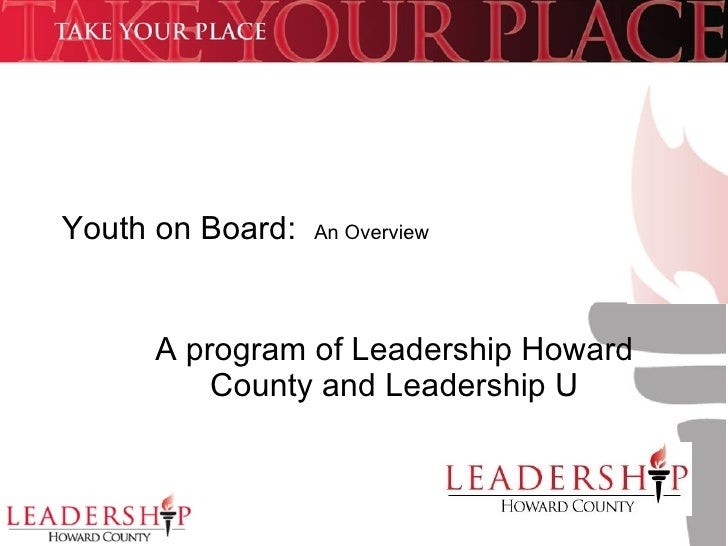 Youth on Board:  An Overview A program of Leadership Howard County and Leadership U
