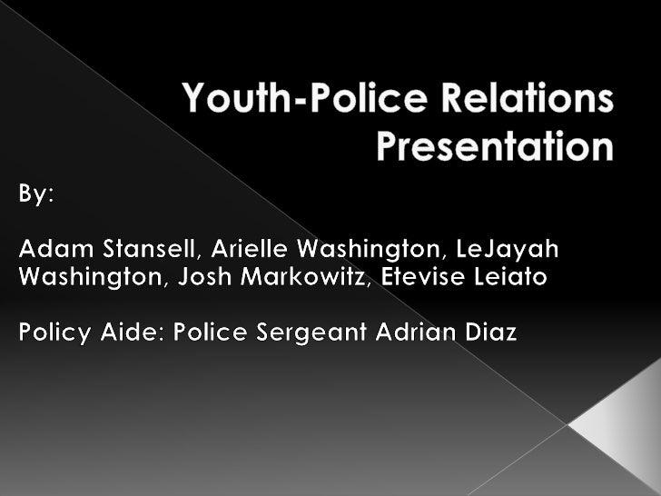 Youth-Police Relations Presentation<br />By: <br />Adam Stansell, Arielle Washington, LeJayah Washington, Josh Markowitz, ...