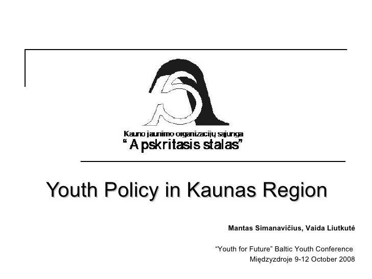"""Youth Policy in Kaunas  Region Mantas Simanavi čius, Vaida Liutkutė """" Youth for Future"""" Baltic Youth Conference  Międzyzdr..."""