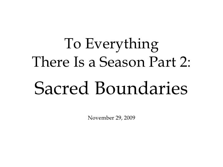 To Everything There Is a Season Part 2: Sacred Boundaries November 29, 2009