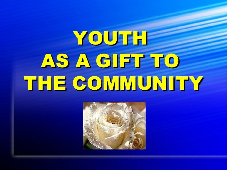 YOUTH  AS A GIFT TO  THE COMMUNITY