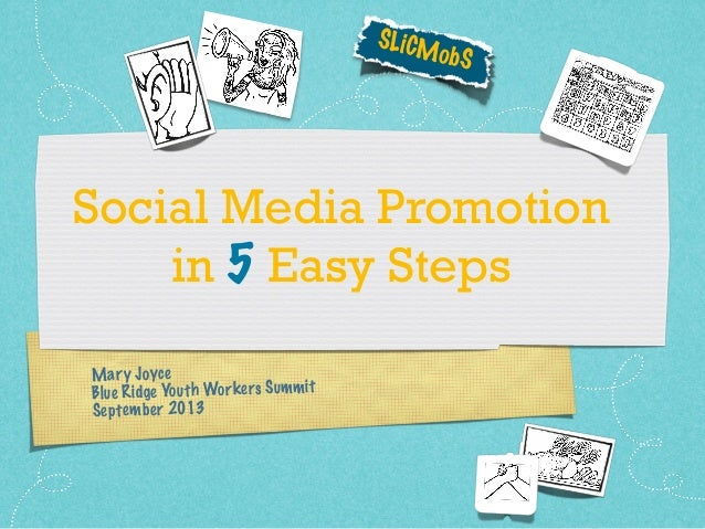 Mary Joyce Blue Ridge Youth Workers Summit September 2013 Social Media Promotion in 5 Easy Steps SLiCMobS