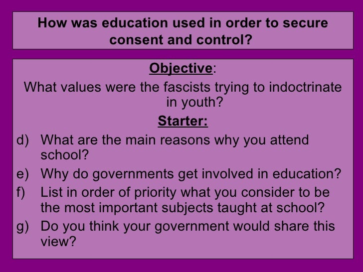 How was education used in order to secure consent and control?   <ul><li>Objective : </li></ul><ul><li>What values were th...