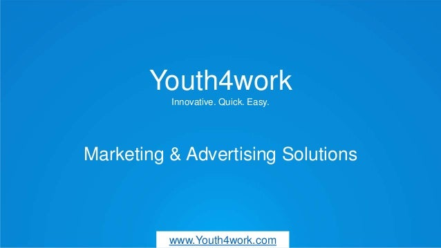 Youth4work Innovative. Quick. Easy. Marketing & Advertising Solutions www.Youth4work.com