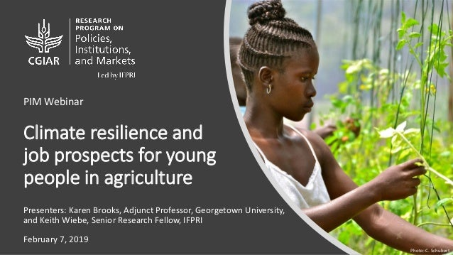 Climate resilience and job prospects for young people in agriculture Presenters: Karen Brooks, Adjunct Professor, Georgeto...