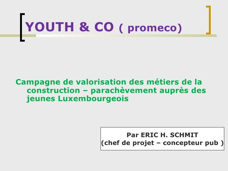 YOUTH & CO  ( promeco) <ul><li>Campagne de valorisation des métiers de la construction – parachèvement auprès des jeunes L...