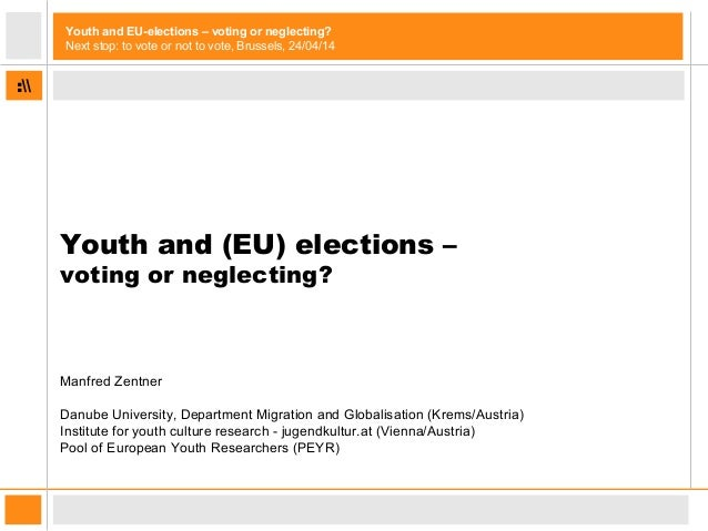: Youth and EU-elections – voting or neglecting? Next stop: to vote or not to vote, Brussels, 24/04/14 Youth and (EU) elec...